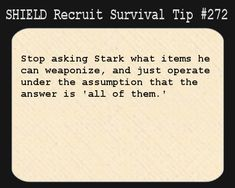 S.H.I.E.L.D. Recruit Survival Tip #272:Stop asking Stark what items he can weaponize, and just operate under the assumption that the answer is 'all of them.' [Submitted by elkian]