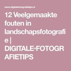 12 Veelgemaakte fouten in landschapsfotografie | DIGITALE•FOTOGRAFIETIPS