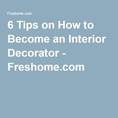 6 Tips on How to Become an Interior Decorator - Freshome.com