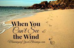 When You Can't See the Wind || ManagingYourBlessings.com Even when we cannot see God, He is there, guiding, directing, and loving us every step of the way.