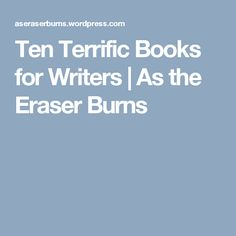 Ten Terrific Books for Writers Science Writing, Self Publishing, Writers, Burns, Reading, Sign Writer, Word Reading, Author, Authors