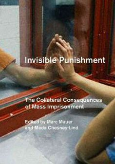 Invisible punishment : the collateral consequences of mass imprisonment / Marc Mauer and Meda Chesney-Lind, editors.