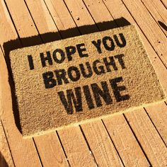 I Hope You Brought Wine Coir Doormat - Other phrases available!