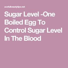 Sugar Level -One Boiled Egg To Control Sugar Level In The Blood