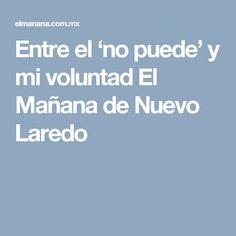Entre el 'no puede' y mi voluntad El Mañana de Nuevo Laredo