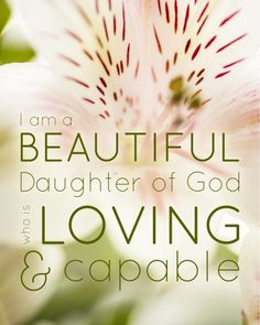 I am a Beautiful Daughter of God -- Free Printable quote for your daughter