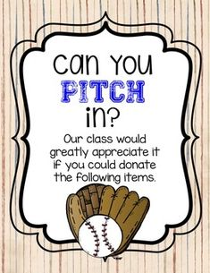 Use this baseball themed Can You Pitch In and donate at Teacher Meet & Greet, Open House, or Parent/Teacher Conference nights.  This item includes 3 different posters to choose from for displaying.  It includes color or black and white baseball and gloves to write the items you need for your classroom.