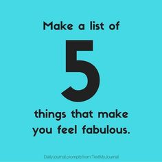 Make a list of 5 things that make you feel fabulous. Maybe it's exercise. Maybe it's a phone call with a friend. Maybe it's dressing to the nines. Whatever it is make a list of five things. Ready? Go! http://ift.tt/2daQ7gE