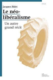 Le néolibéralisme : un autre grand récit / Jacques Bidet - https://bib.uclouvain.be/opac/ucl/fr/chamo/chamo%3A1928307?i=0