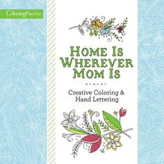 With adult coloring books continuing to expand, Home Is Wherever Mom Is: Creative Coloring