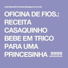 OFICINA DE FIOS.: RECEITA CASAQUINHO BEBE EM TRICO PARA UMA PRINCESINHA .!!!!!!!!