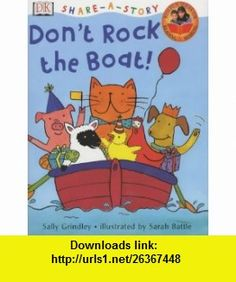 Dont Rock the Boat! (Share-a-story) (9780751328042) Sally Grindley, Sarah Battle , ISBN-10: 0751328049  , ISBN-13: 978-0751328042 ,  , tutorials , pdf , ebook , torrent , downloads , rapidshare , filesonic , hotfile , megaupload , fileserve