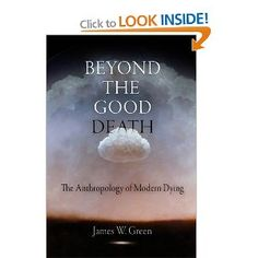 Beyond the Good Death: The Anthropology of Modern Dying: James W. Green: 9780812221985: Books - Amazon.ca