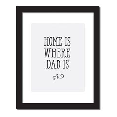 Best Father's Day Gift or a Birthday Gift for Father, 'Home Is Where Dad Is' Inspirational Quote Print . UNFRAMED. Perfect father's days gift or a birthday for your father for remembering all those hilariously awesome moments with Dad. Like when you finally brought your boyfriend home and he just about terrified the poor guy, or when you went to prom and he and Mom had you posing for an hour straight trying to take the right photo. Yeah those were the good times, at home, at ease, able to...
