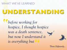 before working for hospice, I thought hospice was a death sentence, but now I understand it is everything but. #hospicelessons
