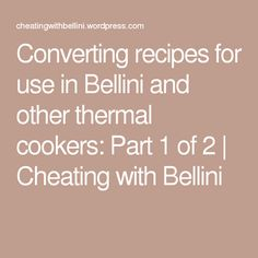 Converting recipes for use in Bellini and other thermal cookers: Part 1 of 2 | Cheating with Bellini