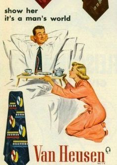 This was a very famous ad in the 60s, showing how women were treated. It was thought that the women should serve her husband.