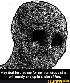 May God forgive me for my numerous sins. I will surely end up in a lake of fire. - May God forgive me for my numerous sins. I will surely end up in a lake of fire. I Have A Crush, Having A Crush, Architecture Memes, Funny Supernatural Memes, Spooky Memes, God Forgives, Dystopian Future, Forgive Me, Stop Talking