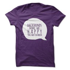 DACHSHUNDS make me happy, you not so much T-Shirts, Hoodies. Get It Now ==> https://www.sunfrog.com/Pets/DACHSHUNDS-make-me-happy-you-not-so-much-60685271-Guys.html?id=41382