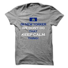 im New Yorker we dont keep calm, Order HERE ==> https://sunfrog.com/im-New-Yorker-we-dont-keep-calm.html?9410, Please tag & share with your friends who would love it , #jeepsafari #renegadelife #christmasgifts