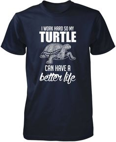 I Work Hard So My Turtle Can Have a Better Life