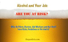 Does alcohol and your job go together? Why pilots, doctors, bar tenders and aid workers drink, and what laws apply. How stress and alcohol impacts your job.