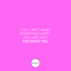You can't make everyone happy, you are not coconut oil Benefits Of Coconut Oil, Bali, Hawaii, Skincare, Organic, Australia, Vegan, Canning, Healthy