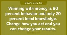 Winning with money is 80% behavior and only 20% head knowledge.  Change how you act and you can change your results.