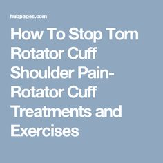 How To Stop Torn Rotator Cuff Shoulder Pain- Rotator Cuff Treatments and Exercises Rotator Cuff Impingement, Rotator Cuff Exercises, Rotator Cuff Tear, Knee Exercises, Back Pain Exercises, Shoulder Exercises, Severe Back Pain, Lower Back Pain Relief, Shoulder Pain Relief