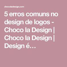 5 erros comuns no design de logos - Choco la Design | Choco la Design | Design é…