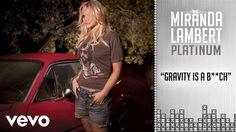 Miranda Lambert - Gravity Is a B**ch (Audio)