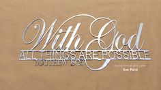 With God, All Things Are Possible- Matthew 19:26 METAL Wall Hanging / Steel