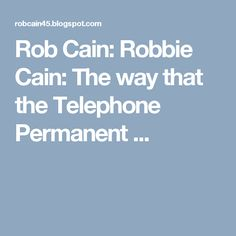 Rob Cain: Robbie Cain: The way that the Telephone Permanent ...