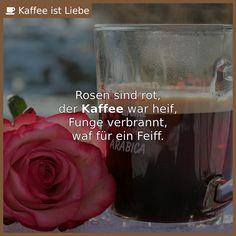 Rosen sind rot, der Kaffee war heif, Funge verbrannt, waf für ein Feiff.