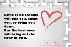 The best relationships bring out the best in you. XO, DebraRogers #hedidyouafavor