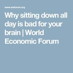 Why sitting down all day is bad for your brain | World Economic Forum
