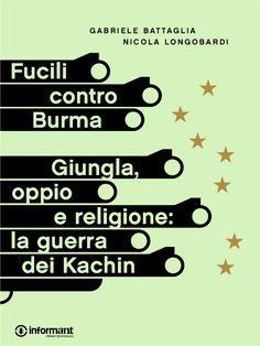 Fucili contro Burma, un ebook di Gabriele Battaglia con il fotoreportage di Nicola Longobardi - http://inform-ant.com/it/ebook/fucili-contro-burma.-giungla-oppio-e-religione-la-guerra-dei-kachin #burma #birmania #guerra #droga