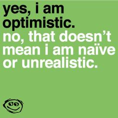 Optimistic- some may mistake my optimistic attitude for immaturity or being naive. I have a lot not to smile about but I remain positive for others. This week was a challenge. I won't lie and say I didn't show that crappy side of me :sigh: I don't like that Amanda.