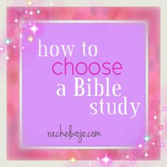 How to Choose A Bible Study: 4 tips for choosing a Bible study