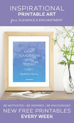 """Your weekly free printable inspirational quote from Elegance and Enchantment! // """"Light Tomorrow With Today."""" - Elizabeth Barrett Browning // Simply print, trim and frame this quote for an easy, last minute gift or use it to update the artwork in your hom"""