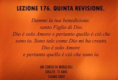 Un corso di Miracoli.: Lezione 176 del libro di esercizio. Dio è solo Amore e pertanto quello è ciò che sono io.