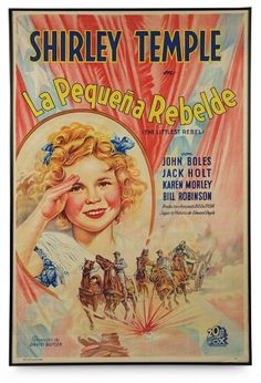 "Love, Shirley Temple, Take Two: From Schoolgirl to Storybook: 108 Spanish Film Poster ""La Pequena Rebelde"" for Shirley Temple's 1935 Film ""The Littlest Rebel"""
