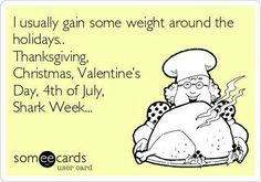I usually gain some weight around the holidays...
