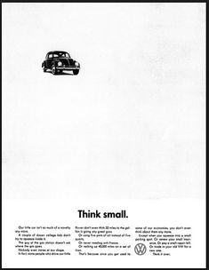 """classic Volkswagen ad. Every word, every design element—they all speak to the message the agency's trying to drive home. They work together to tell you not just to buy a VW, but also to reconsider basic notions you've had drilled into your head all your life (""""think big!"""" and """"drive a fancy car"""" being the operative ideas here)."""