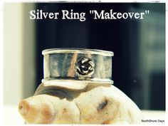 NorthShore Days.....: Silver Ring Makeover