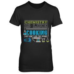 Chemistry Is Like Cooking - Shirts