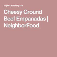 Cheesy Ground Beef Empanadas | NeighborFood