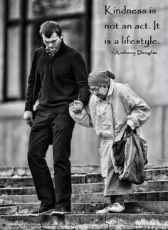 Kindness is not an act. It is a lifestyle. Anthony Douglas.