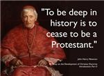 """""""To be deep in history is to cease to be a protestant."""" - Bl. John Henry Newman"""