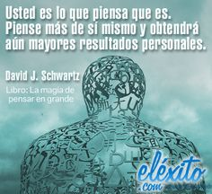 """Frases, Motivacíon, éxito, Liderazgo, Libros, Sueños, Multinivel, Negocios, Liderazgo. Libro: La Magia de Pensar en Grande por David J. Scwartz. """"Usted es lo que piensa que es. Piense más de sí mismo y obtendráaún mayores resultados personales.""""  David J. Schwartz"""
